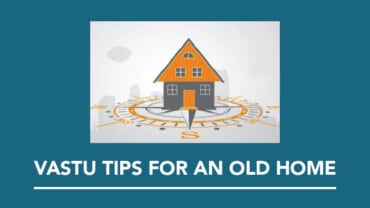 Vastu Shastra Tips For an Old Home